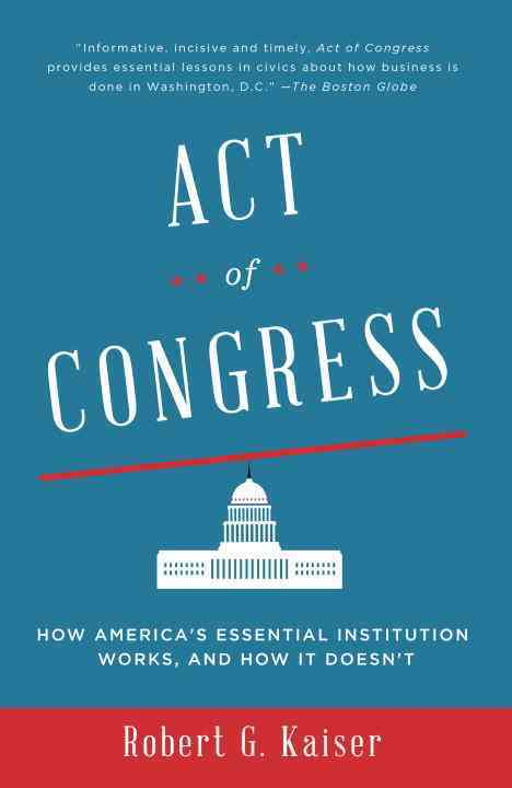 Act of Congress By Kaiser, Robert G.
