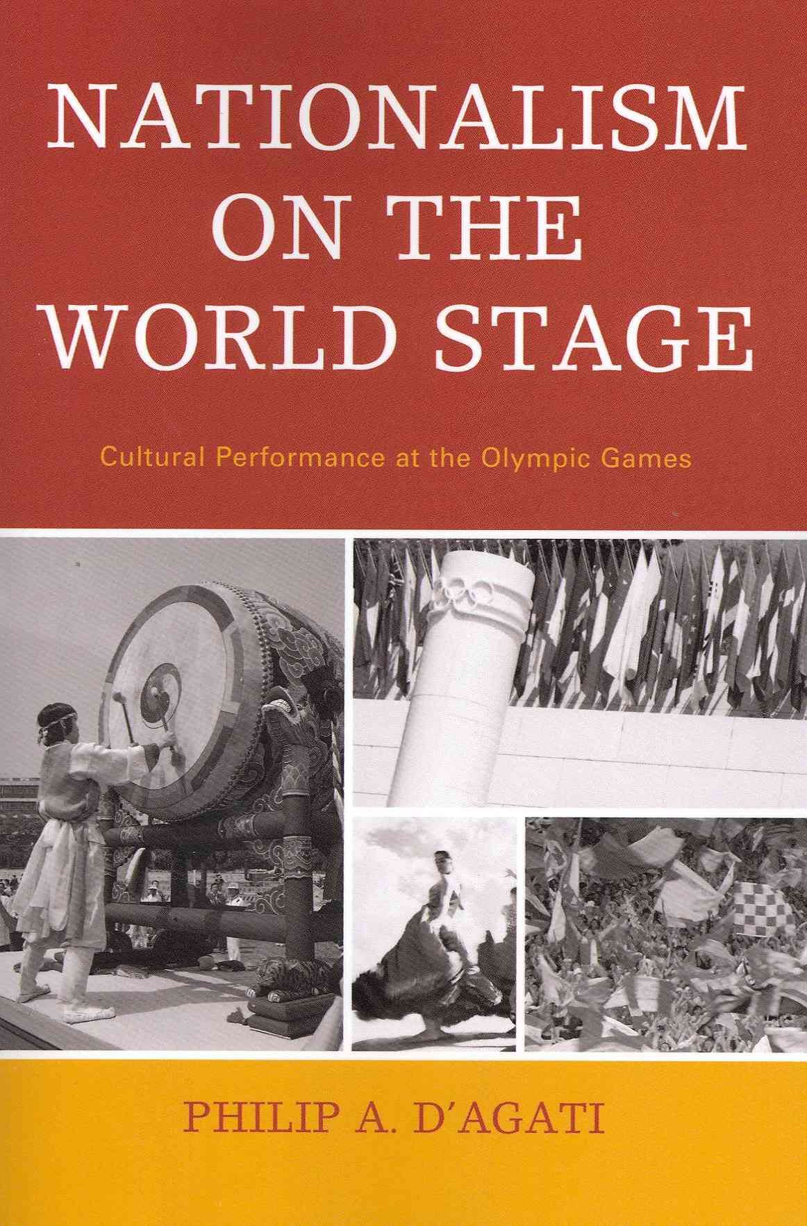 University Press of America Nationalism on the World Stage: Cultural Performance at the Olympic Games (New Edition) by D'Agati, Philip [Paperback] at Sears.com