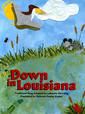 Down in Louisiana By Downing, Johnette (ADP)/ Kadair, Deborah Ousley (ILT)