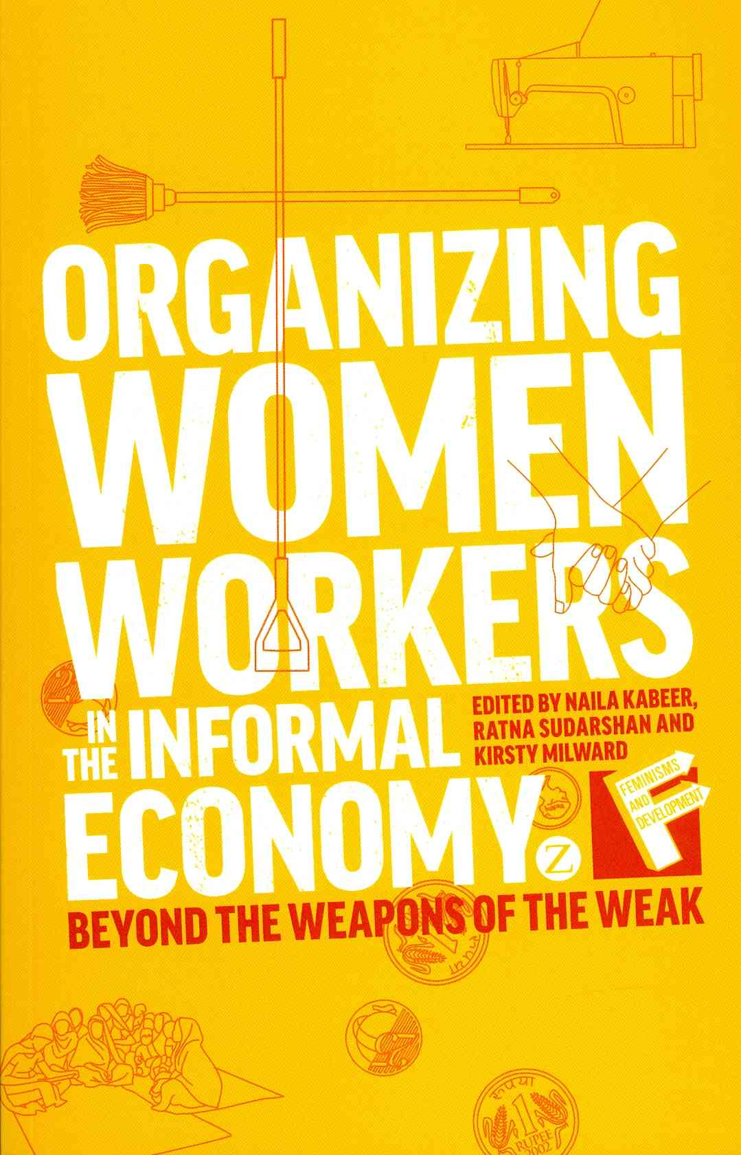 Organizing Women Workers in the Informal Economy By Kabeer, Naila (EDT)/ Sudarshan, Ratna (EDT)/ Milward, Kristi (EDT)